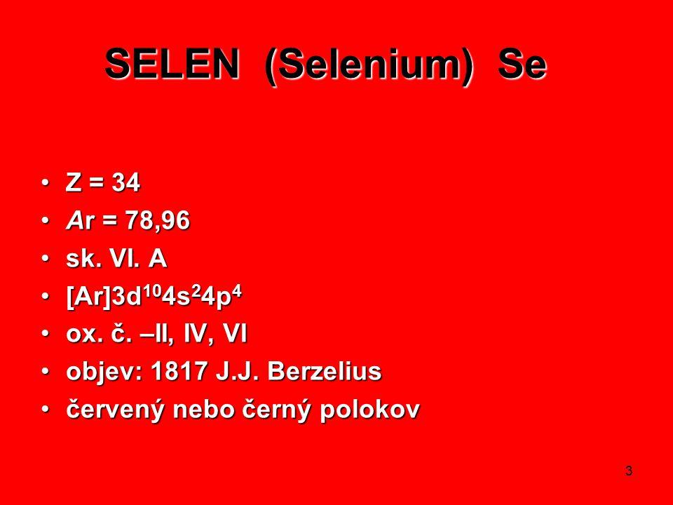 SELEN (Selenium) Se Z = 34 Ar = 78,96 sk. VI. A [Ar]3d104s24p4